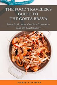 The Food Traveler's Guide To The Costa Brava
